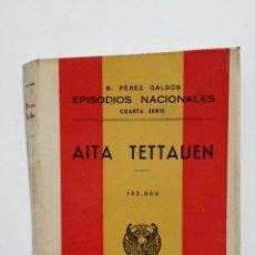 Libros de segunda mano: AITA TETTAUEN. EPISODIOS NACIONALES. BENITO PEREZ GALDOS. EDITORIAL HERNANDO 1943. TDK428. Lote 183731937