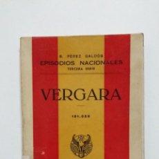Libros de segunda mano: VERGARA. EPISODIOS NACIONALES. BENITO PEREZ GALDOS. EDITORIAL HERNANDO 1943. TDK428. Lote 183732031