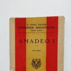 Libros de segunda mano: AMADEO I. EPISODIOS NACIONALES. BENITO PEREZ GALDOS. EDITORIAL HERNANDO 1943. TDK428. Lote 183732076