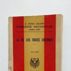 Libros de segunda mano: LA DE LOS TRISTES DESTINOS EPISODIOS NACIONALES. BENITO PEREZ GALDOS EDITORIAL HERNANDO 1943. TDK428. Lote 183732137