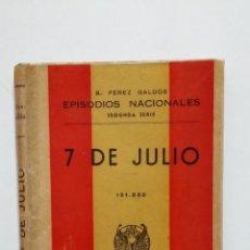 Libros de segunda mano: 7 DE JULIO. EPISODIOS NACIONALES. BENITO PEREZ GALDOS. EDITORIAL HERNANDO 1943. TDK428. Lote 183732218