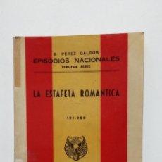 Libros de segunda mano: LA ESTAFETA ROMANTICA. EPISODIOS NACIONALES. BENITO PEREZ GALDOS. EDITORIAL HERNANDO 1943. TDK428. Lote 183732460