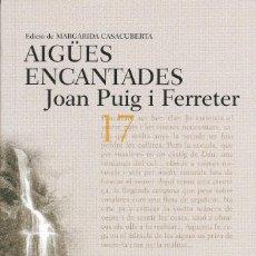 Libros de segunda mano: AIGÜES ENCANTADES - PUIG I FERRETER, JOAN - ISBN: 84-8287-222-2 - 1ª ED. . Lote 185062732