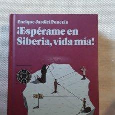 Libros de segunda mano: ENRIQUE JARDIEL PONCELA - ESPÉRAME EN SIBERIA, VIDA MÍA (BLACKIE BOOKS, 2011) PRIMERA EDICIÓN. Lote 185679720