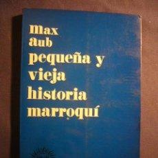 Livros em segunda mão: MAX AUB: - PEQUEÑA Y VIEJA HISTORIA MARROQUI - (PALMA DE MALLORCA, 1971). Lote 186236620