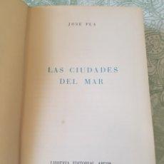 Libros de segunda mano: JOSÉ PLA LAS CIUDADES DEL MAR PRIMERA EDICIÓN ABRIL 1942 1A EDICIÓN LIBRERÍA EDITORIAL ARGOS. Lote 187487782