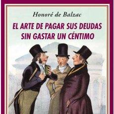Libros de segunda mano: EL ARTE DE PAGAR SUS DEUDAS SIN GASTAR UN CÉNTIMO.HONORÉ DE BALZAC .- NUEVO. Lote 189233996