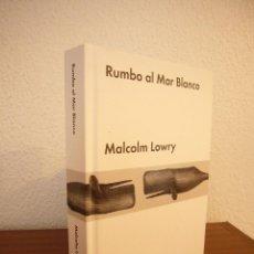 Libros de segunda mano: MALCOM LOWRY: RUMBO AL MAR BLANCO (MALPASO, 2017) MUY BUEN ESTADO. TAPA DURA.. Lote 211413727