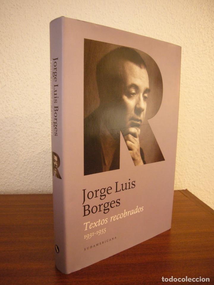 JORGE LUIS BORGES: TEXTOS RECOBRADOS 1931-1955 (SUDAMERICANA, 2011) TAPA DURA. PERFECTO. MUY RARO. (Libros de Segunda Mano (posteriores a 1936) - Literatura - Narrativa - Clásicos)