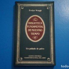Libros de segunda mano: LIBRO DE UN PUÑADO DE POLVO DE EVELYN WAUGH AÑO 1985 Nº 107 DE ALIANZA EDITORIAL LOTE P***LEER. Lote 192957666