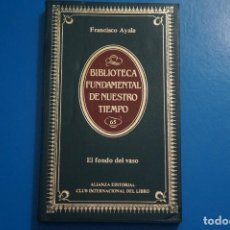 Libros de segunda mano: LIBRO DE EL FONDO DEL VASO DE FRANCISCO AYALA AÑO 1985 Nº 65 ALIANZA EDITORIAL LOTE P***LEER. Lote 192963003