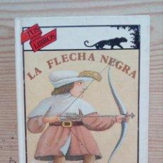 Libros de segunda mano: TUS LIBROS - LA FLECHA NEGRA - ANAYA - 1991. Lote 194516528