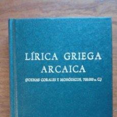 Libros de segunda mano: LÍRICA ARCAICA GRIEGA.(POEMAS CORALES Y MONODICOS 700-300 A.C) BIBLIOTECA CLÁSICA GREDOS-1980.. Lote 194537532