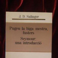 Libros de segunda mano: PUGEU LA BIGA MESTRA FUSTERS - J D SALINGER - EDICIONS 62 1992. Lote 194612555