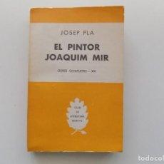 Libros de segunda mano: LIBRERIA GHOTICA. JOSEP PLA. EL PINTOR JOAQUIM MIR. SELECTA 1960. . Lote 194707140