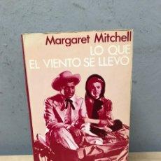 Libros de segunda mano: LO QUE EL VIENTO SE LLEVÓ POR MARGARET MITCHELL. Lote 194769237
