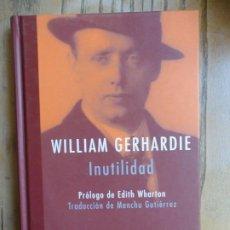 Libros de segunda mano: INUTILIDAD. WILLIAM GERHARDIE. SIRUELA. 2006. Lote 195227338
