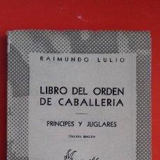 Libros de segunda mano: LIBRO DEL ORDEN DE CABALLERÍA. RAIMUNDO LULIO. COLECCIÓN AUSTRAL Nº889 2ªED. 1949 ESPASA CALPE. Lote 195260500