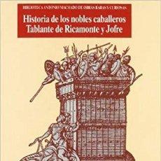 Libros de segunda mano: HISTORIA DE LOS NOBLES CABALLEROS TABLANTE DE RICAMONTE Y JOFRE. Lote 195548035