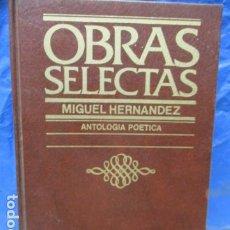 Libros de segunda mano: OBRAS SELECTAS DE MIGUEL HERNÁNDEZ: ANTOLOGÍA POÉTICA.. Lote 199512832