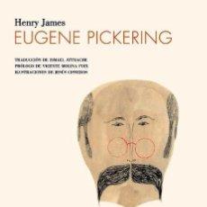 Libros de segunda mano: EUGENE PICKERING - HENRY JAMES - ILUSTRADO - CONTRASEÑA EDICIONES - 2010 - RUSTICA - 128 PP. Lote 200804632