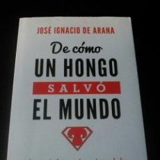 Libros de segunda mano: DE COMO UN HONGO SALVÓ EL MUNDO. JOSÉ IGNACIO DE ARANA.. Lote 202269993