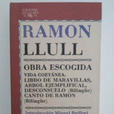 Livros em segunda mão: RAMÓN LLULL. OBRA ESCOGIDA: VIDA COETÁNEA/ LIBRO DE LAS MARAVILLAS/ ARBOL EJEMPLIFICAL/ DESCONSUELO. Lote 205817650