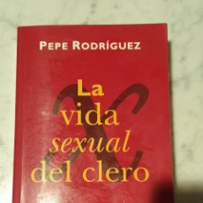 Libros de segunda mano: LIBRO LA VIDA SEXUAL DEL CLERO - PEPE RODRIGUEZ / EDICIONES B. Lote 210423608
