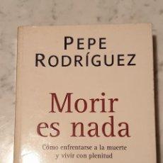 Libros de segunda mano: LIBRO MORIR ES NADA PEPE RODRIGUEZ. Lote 210424302