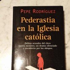 Libros de segunda mano: LIBRO PEDERASTIA EN LA IGLESIA CATÓLICA PEPE RODRIGUEZ 2002 EDICIONES B.S.A.. Lote 210424423