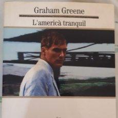 Libros de segunda mano: L'AMERICÀ TRANQUIL – GRAHAM GREENE. Lote 211647800