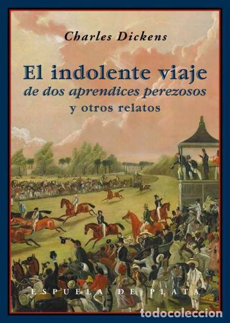 CHARLES DICKENS. EL INDOLENTE VIAJE DE DOS APRENDICES PEREZOSOS .-NUEVO (Libros de Segunda Mano (posteriores a 1936) - Literatura - Narrativa - Clásicos)