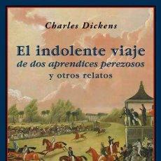 Libros de segunda mano: CHARLES DICKENS. EL INDOLENTE VIAJE DE DOS APRENDICES PEREZOSOS .-NUEVO. Lote 213280145