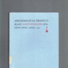 Libros de segunda mano: APROXIMASIO AL TIRANT LO BLANC,MARTI DE RIQUER,QUADERNS CREMA,ASSAIG, 1 EDICIO OCTUBRE DE 1990. Lote 213831280