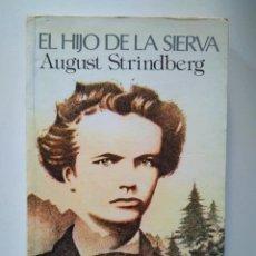 Libros de segunda mano: AUGUST STRINDBERG: EL HIJO DE LA SIERVA. Lote 219517668