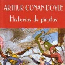 Libros de segunda mano: HISTORIAS DE PIRATAS - ARTHUR CONAN DOYLE - VALDEMAR - 2000. Lote 222197672