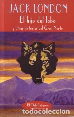 EL HIJO DEL LOBO Y OTRAS HISTORIAS DEL GRAN NORTE - JACK LONDON - VALDEMAR - EL CLUB DIÓGENES - 2002 (Libros de Segunda Mano (posteriores a 1936) - Literatura - Narrativa - Clásicos)