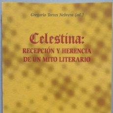 Libros de segunda mano: CELESTINA. RECEPCION Y HERENCIA DE UN MITO LITERARIO. TORRES NEBRERA. Lote 235565975