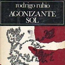 Libros de segunda mano: AGONIZANTE SOL - RODRIGO RUBIO. Lote 235810790
