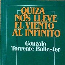 Libros de segunda mano: QUIZÁ NOS LLEVE EL VIENTO AL INFINITO - GONZALO TORRENTE BALLESTER. Lote 235810825