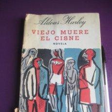 Livres d'occasion: VIEJO MUERE EL CISNE - ALDOUS HUXLEY - LOSADA ARGENTINA 5ª ED 1960 - DETERIORADO. Lote 236347400