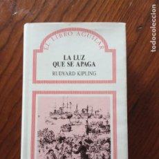 Libros de segunda mano: LA LUZ QUE SE APAGA - RUDYARD KIPLING.AGUILAR 1987.. Lote 236634875