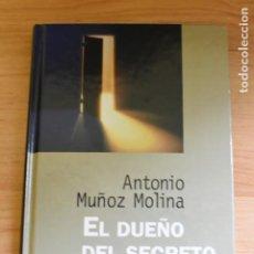 Libros de segunda mano: EL DUEÑO DEL SECRETO- ANTONIO MUÑOZ MOLINA-. Lote 236912950