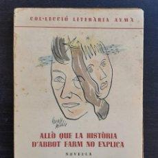 Libros de segunda mano: 1951 - 1ª ED. - FRANCESC M. CAPDEVILA: ALLÒ QUE LA HISTÒRIA D'ABBOT FARM NO EXPLICA. NOVEL.LA.. Lote 237313510