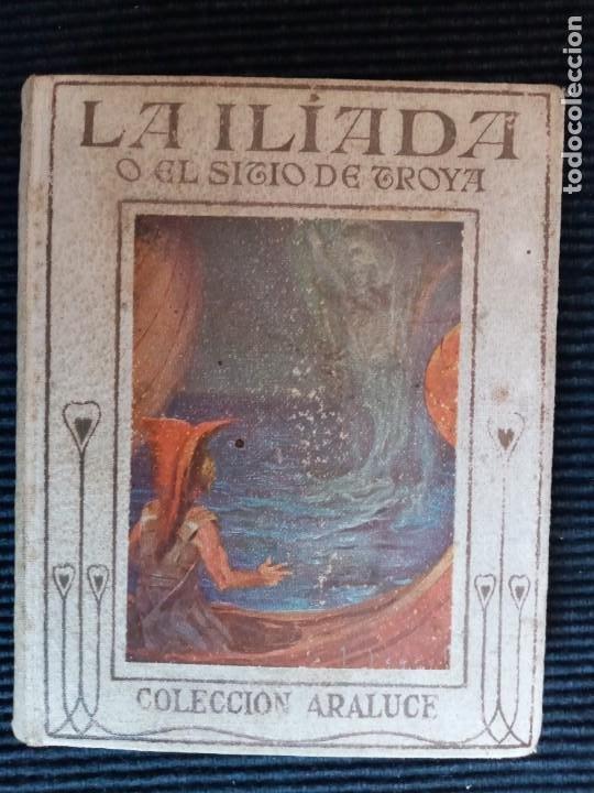 LA ILIADA O EL SITIO DE TROYA.COLECCION ARALUCE. (Libros de Segunda Mano (posteriores a 1936) - Literatura - Narrativa - Clásicos)