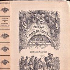 Libros de segunda mano: FACSIMIL - ESCENAS ANDALUZAS DE ESTEBANEZ CALDERÓN 1847 - EDICIÓN DE LUJO. Lote 242861265