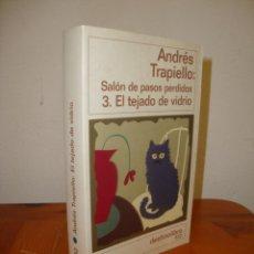 Libros de segunda mano: SALÓN DE PASOS PERDIDOS. 3. EL TEJADO DE VIDRIO - DEDICADO POR ANDRÉS TRAPIELLO - DESTINO. Lote 243210430