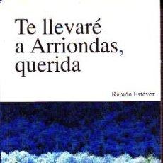 Libros de segunda mano: TE LLEVARÉ A ARRIONDAS, QUERIDA, ESTÉVEZ, RAMÓN, L-1392. Lote 244412110