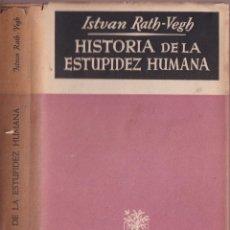 Libros de segunda mano: HISTORIA DE LA ESTUPIDEZ HUMANA - ISTVAN RATH VEGH - JOSE JANÉS EDITOR 1950 PRIMERA EDICIÓN. Lote 252919995