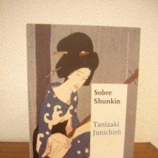 Libros de segunda mano: TANIZAKI JUNICHIRO: SOBRE SHUNKIN (SATORI, 2016) COMO NUEVO. Lote 266316028
